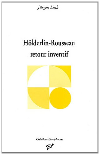 9782910381219: Holderlin-Rousseau: Retour inventif (Creations europeennes) (French Edition)