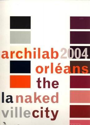 Archilab Orléans 2004. La ville à nu / The naked city.: COLLECTIF