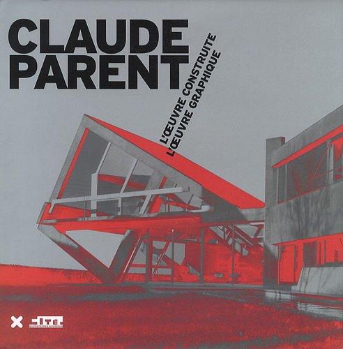 9782910385613: Claude Parent : L'oeuvre construite, l'oeuvre graphique