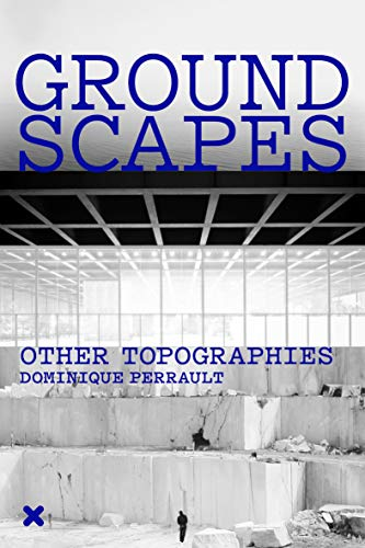 Groundscapes - Other Topographies. Dominique Perrault (Paperback): Dominique Perrault