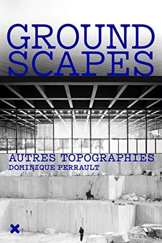 Groundscapes : Autres topographies: Dominique Perrault