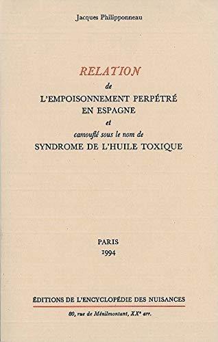 9782910386023: Relation de l'empoisonnement perp�tr� en Espagne et camoufl� sous le nom de syndrome de l'huile toxique
