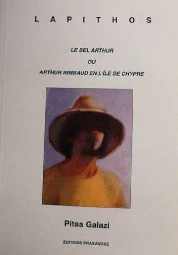 9782910407094: Le bel Arthur ou Arthur Rimbaud en l'île de Chypre