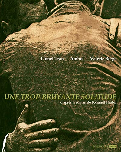 9782910431389: Une Trop Bruyante Solitude: d'apres le roman de Bohumil Hrabal