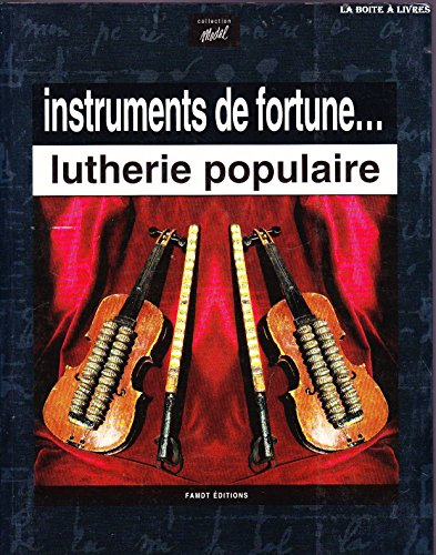 Instruments de fortune : lutherie populaire: Collectif