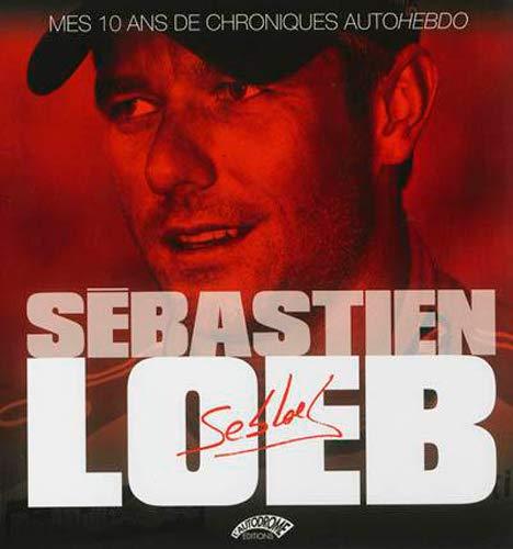 9782910434342: Sebastien loeb, mes 10 ans de chroniques