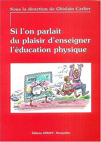 9782910448103: Si l'on parlait du plaisir d'enseigner l'�ducation physique