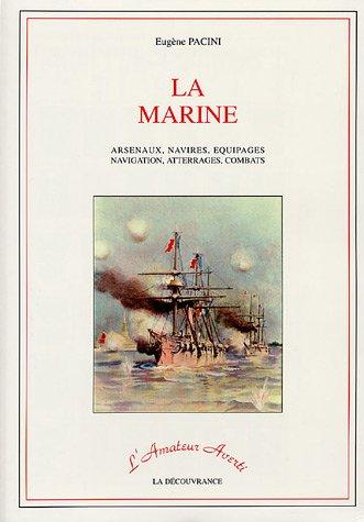 La Marine: Arsenaux, navires, équipages, navigation, atterrages,: Eugène Pacini