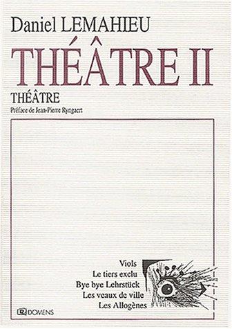 9782910457761: Théâtre II : Viols, Le tiers exclu, Bye bye Lehrstück, Les veaux de ville, Les Allogènes