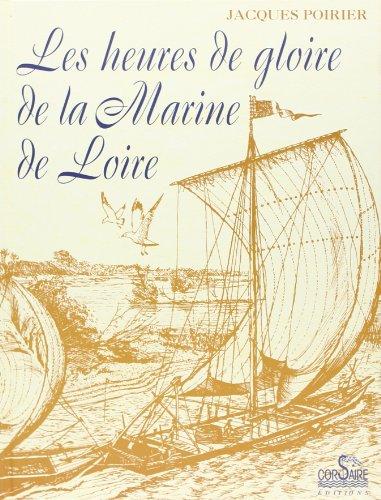 Les heures de gloire de la Marine de Loire (French Edition) (2910475107) by Jacques Poirier