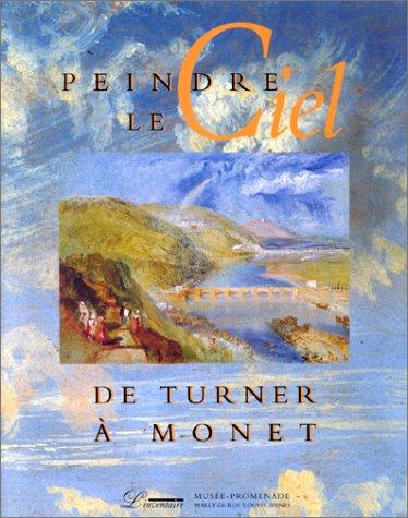 9782910490034: Peindre le ciel: De Turner à Monet : 8 avril-9 juillet 1995, Musée-Promenade, Marly-le-Roi/Louveciennes (French Edition)