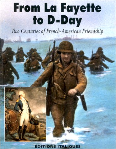 9782910536015: From La Fayette to D-Day: Two Centuries of French-American Friendship
