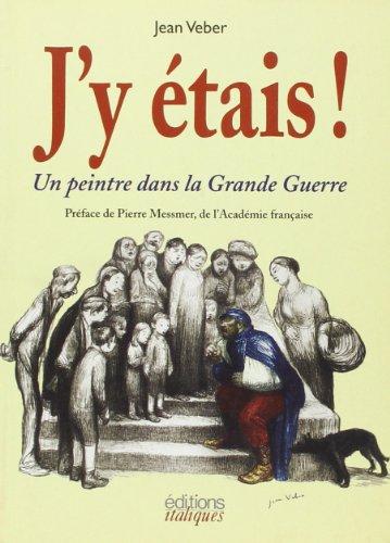 9782910536640: J'y �tais ! : Un peintre dans la Grande Guerre