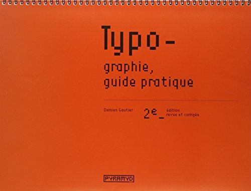 Typographie, guide pratique: Damien Gautier