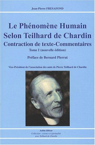 9782910576875: Le ph�nom�ne humain selon Teilhard de Chardin : Contraction de texte - Commentaires Tome 1