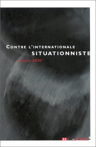 Contre l'Internationale Situationniste, 1960-2000 Isou, Isidore