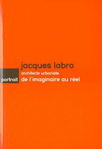 9782910618261: Jacques Labro architecte urbaniste : De l'imaginaire au réel