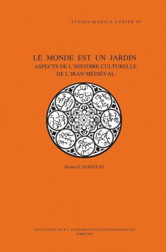 9782910640149: Le monde est un jardin Aspects de l'histoire culturelle de l'Iran medieval (Cahiers de Studia Iranica)