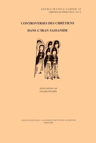 9782910640224: Chretiens en terre d'Iran II: Controverses des chretiens dans l'Iran sassanide (Cahiers de Studia Iranica)