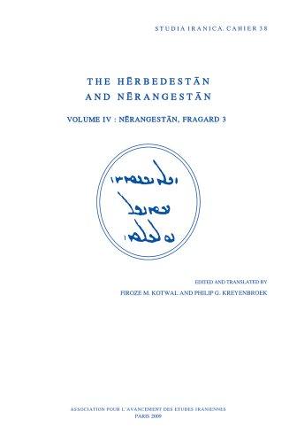 The Herbedestan and Nerangestan, Vol. IV: Nerangestan,: Kotwal, DFM; Kreyenbroek,