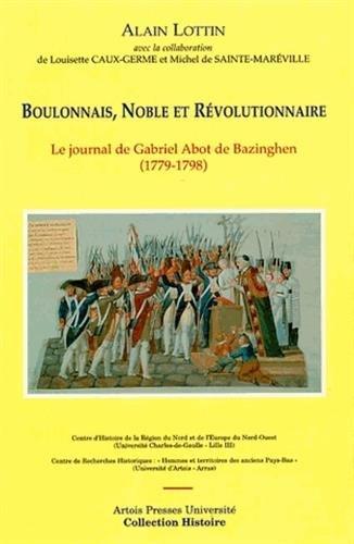 Boulonnais, Noble Et Revolutionnaire: Le Journal De: Abot de Bazinghen,