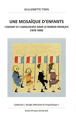 Une mosaique d'enfants: L'enfant et l'adolescent dans le roman francais, 1876-1890 (...
