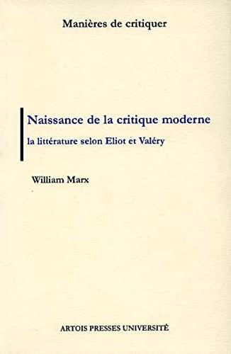9782910663810: Naissance de la critique moderne. La littérature selon Eliot et Valéry, 1889-1945