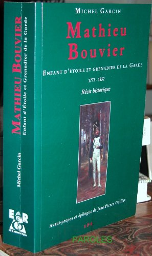 9782910669362: Mathieu Bouvier - Enfant d'Etoile et grenadier de la Garde - 1773-1832 - R�cit historique
