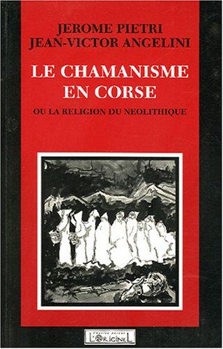Le Chamanisme en Corse ou la Religion du néolithique: Piétri, Jérôme