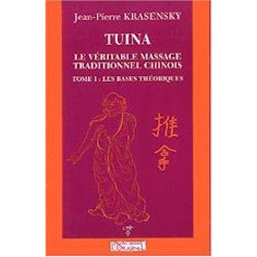 Tuina Le véritable massage traditionnel chinois Vol 1 Les bases: Krasensky Jean Pierre
