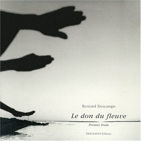 LE DON DU FLEUVE - Poèmes Peuls: Descamps, Bernard
