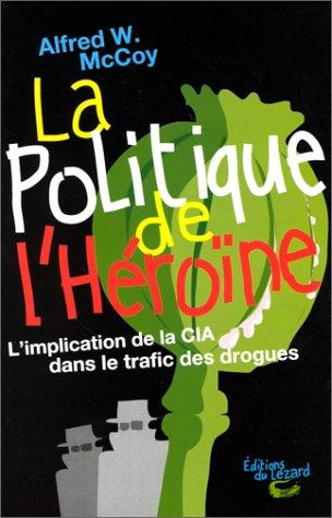9782910718169: La politique de l'heroine. l'implantation de la cia dans le trafic des drogues