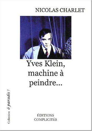9782910721565: Yves Klein, machine à peindre...