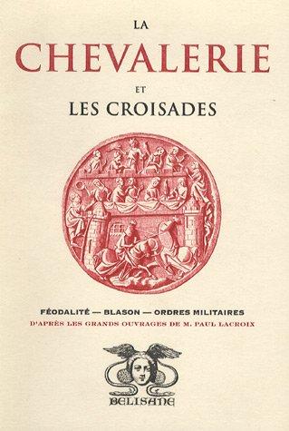 9782910730444: La Chevalerie et les Croisades : F�odalit� -Blasons - Ordres militaires