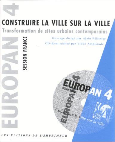 Construire la ville sur la ville: Transformation de sites urbains contemporains : Europan 4, ...