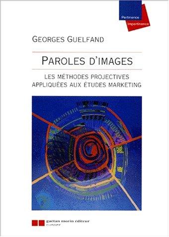 PAROLES D'IMAGES : LES METHODES PROJECTIVES APPLIQUEES AU MARKETING: GUELFAND, GEORGES