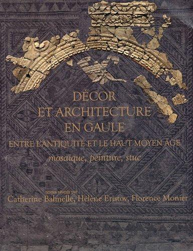 9782910763220: Décor et architecture en Gaule : Entre l'Antiquité et le haut Moyen Age