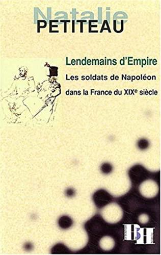 Lendemains d'Empire.Les soldats de Napoléon dans la France du XIXe siècle [: ...