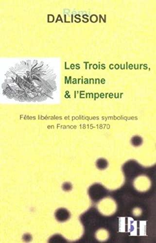Les Trois couleurs, Marianne et l'Empereur : Fêtes libérales et politiques ...