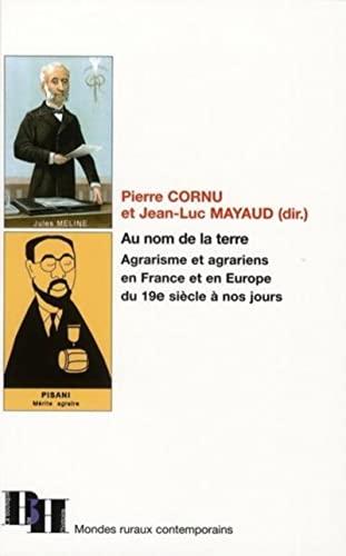9782910828448: Au nom de la terre : Agrarisme et agrariens en France et en Europe, du 19e si�cle � nos jours