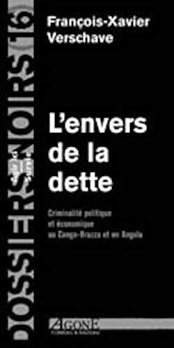 L'ENVERS DE LA DETTE ; CRIMINALITE POLITIQUE ET ECONOMIQUE AU CONGO-BRAZZAVILLE ET EN ANGOLA: ...