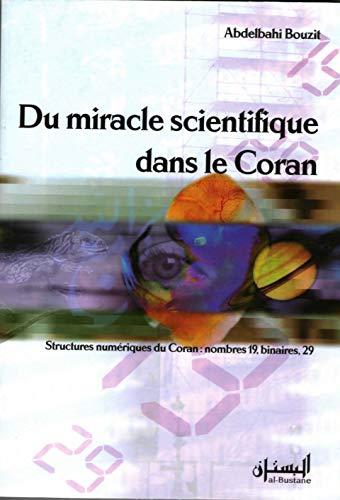 9782910856458: Du miracle scientifique dans le Coran : Structures num�riques des nombres 19 binaires 29