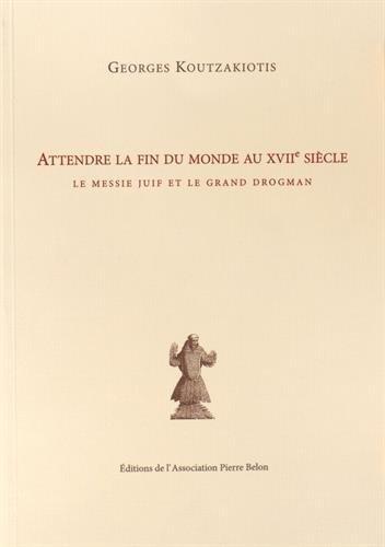 9782910860189: Attendre la Fin du Monde au Xviie Siecle le Messie Juif et le Grand Drogman