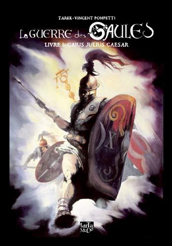 9782910867416: La guerre des Gaules, Tome 1 : Caius Julius Caesar