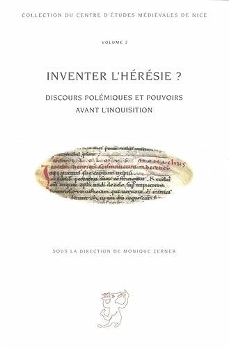 9782910897482: Inventer l'hérésie?: Discours polémiques et pouvoirs avant l'Inquisition (Collection du Centre d'études médiévales de Nice) (French Edition)