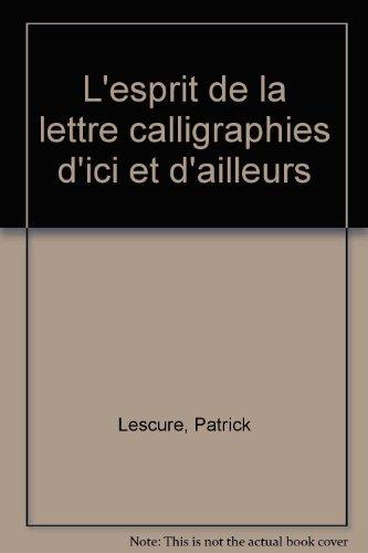 9782910957186: L'ESPRIT DE LA LETTRE. Calligraphies d'ici et d'ailleurs