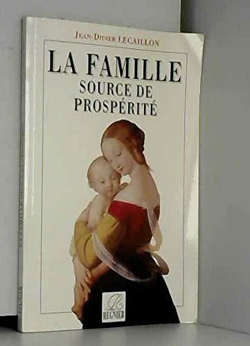 La Famille source de la prospà ritÃ: Jean-didier Lecaillon