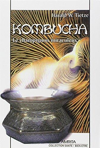 Kombucha : Le champignon miraculeux: Tietze Harald T.