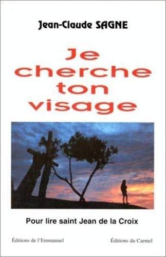 9782911036149: JE CHERCHE TON VISAGE. Pour lire saint Jean de la Croix