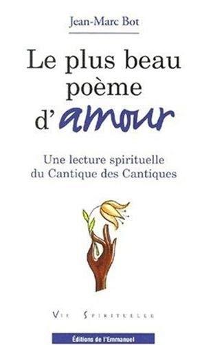 9782911036903: LE PLUS BEAU POEME D'AMOUR. Une lecture spirituelle du Cantique des Cantiques